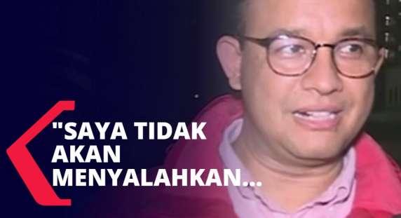 Jakarta Banjir, Anies: Saya Tidak akan Menyalahkan Siapapun