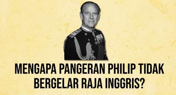 Mengapa Pangeran Philip Tidak Bergelar Raja Inggri
